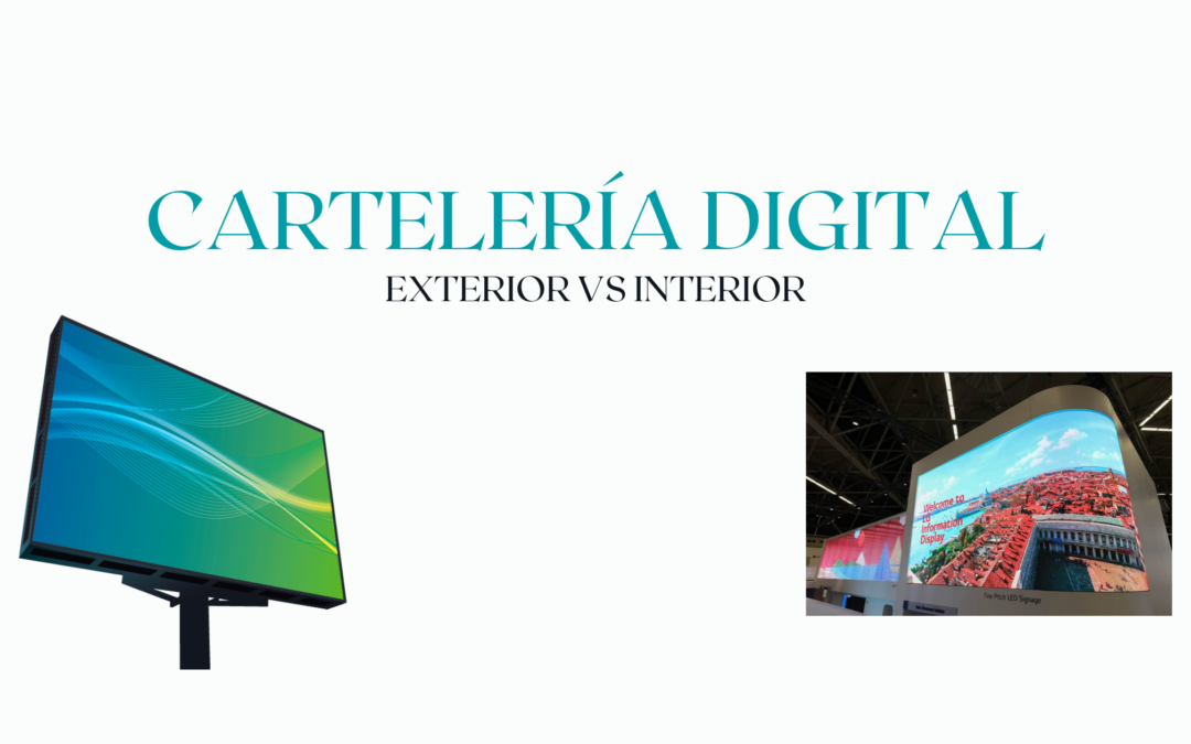 Carteles digitales Exteriores vs Interiores